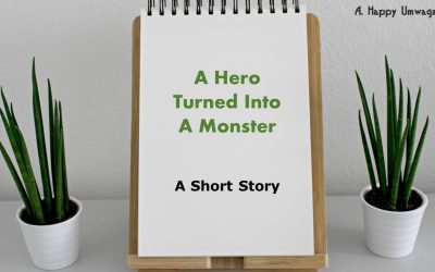 A Hero Turned Into A Monster – A Short Story