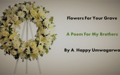 Flowers For Your Grave – A Poem For My Brothers