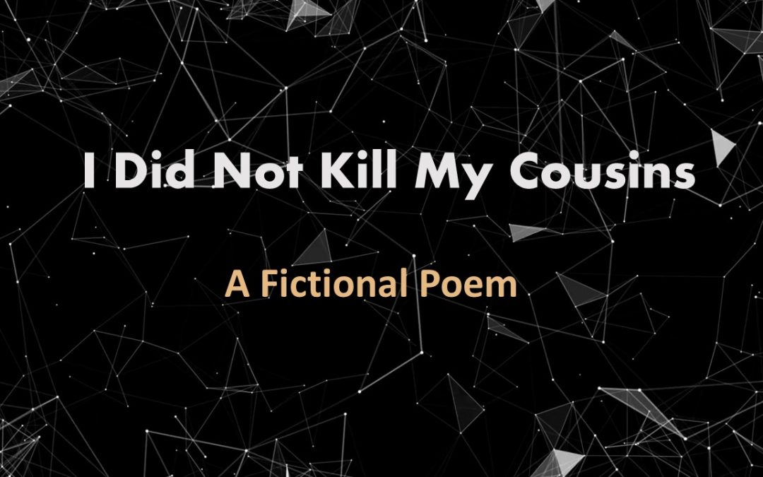I Did Not Kill My Cousins – A Poem