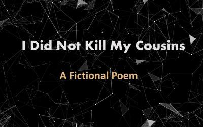 I Did Not Kill My Cousins – A Poem